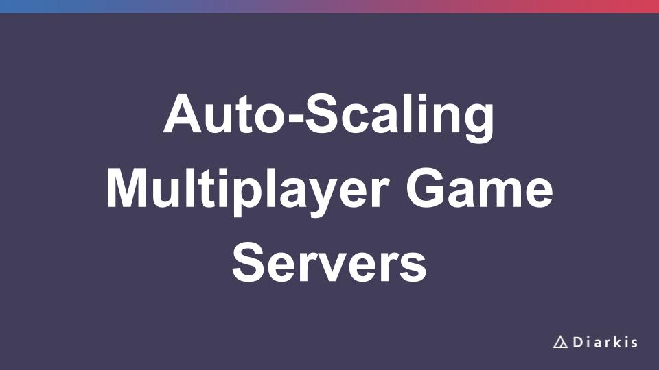 Auto-Scaling Multiplayer Game Servers